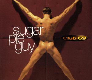 Club 69, Sugar Pie Guy